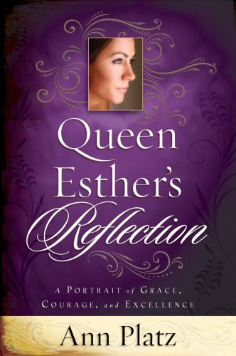 Queen Esther's Reflection: A Portrait of Grace, Courage and Excellence