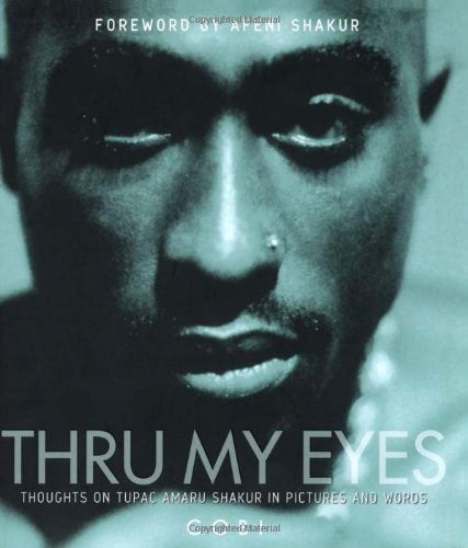 Thru My Eyes: Thoughts on Tupac Amaru Shakur in Pictures and Words (Tupac Shakur The Rose That Grew From Concrete)