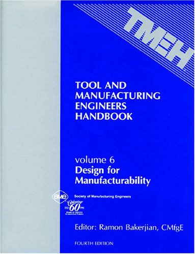 Tool and Manufacturing Engineers Handbook (Vol 6: Design for Manufacturability)