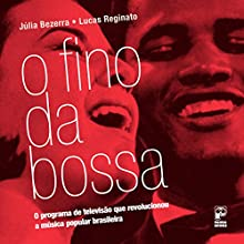 O Fino da Bossa [Portuguese Edition] Audiobook by Julia Bezerra, Lucas Reginato Narrated by Deborah Bapt