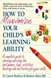 How to Maximize Your Child's Learning Ability, Lauren C. Bradway and Barbara A. Hill, 0895295199