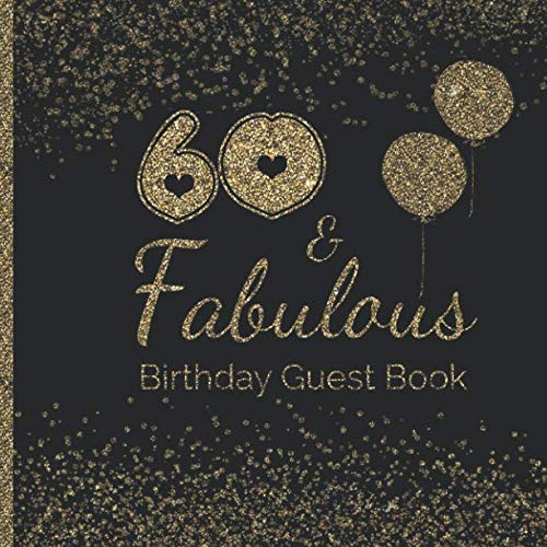 60 &  Fabulous Birthday Guest Book: 60th - Sixtieth Keepsake Memento Gift Book For Family Friends To Write In With  Messages Good Wishes And Comments Pink and Black