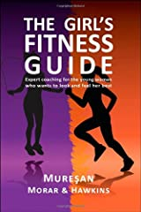 The Girl's Fitness Guide: Expert Coaching for the Young Woman Who Wants to Look and Feel Her Best Paperback