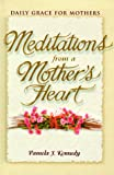 Meditations from a Mother's Heart, Pamela J. Kennedy, 0570052300