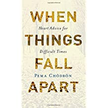 When Things Fall Apart: Heart Advice for Difficult Times (20th Anniversary Edition)