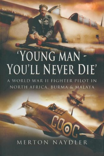 'Young Man - You'll Never Die' - The Memoirs of a Spitfire and Hurricane Pilot in WW2: A World War II Fighter Pilot In North Africa, Burma & Malaya (Ww2 Fighter Pilots)