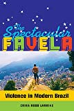 img - for The Spectacular Favela: Violence in Modern Brazil (California Series in Public Anthropology) book / textbook / text book