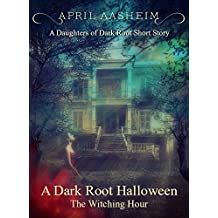 A Dark Root Halloween: The Witching Hour: A Daughters of Dark Root Companion Short Story (The Daughters of Dark Root Book 0)
