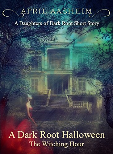 A Dark Root Halloween: The Witching Hour: A Daughters of Dark Root Companion Short Story (The Daughters of Dark Root Book 0) ()