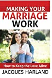 Making Your Marriage Work: How To keep The Love Alive (Marriage Tips,Healthy Marriage,Definition of Marriage,Covenant Marriage,)