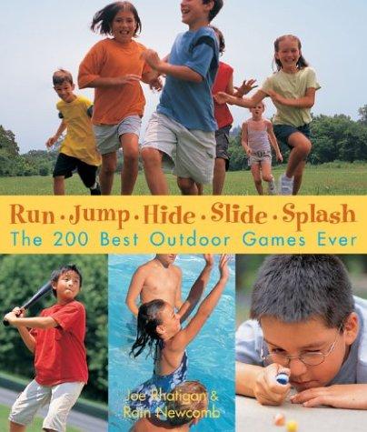 Run, Jump, Hide, Slide, Splash: The 200 Best Outdoor Games Ever PDF