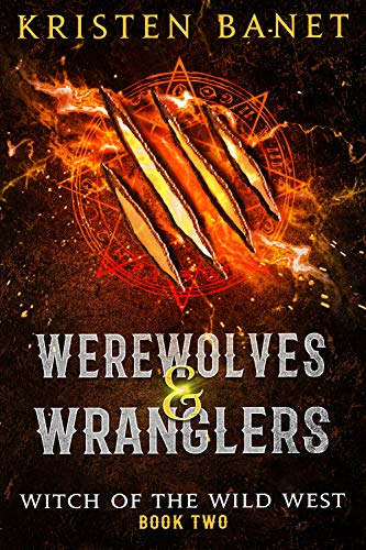 (Werewolves and Wranglers: A Reverse Harem Paranormal Romance (Witch of the Wild West Book 2))
