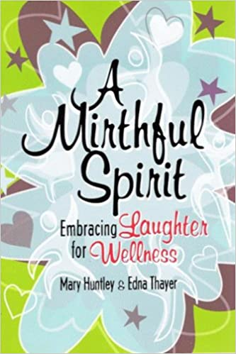 A Mirthful Spirit Embracing Laughter For Wellness Paperback November 20 2006