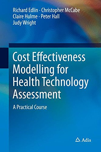 Cost Effectiveness Modelling for Health Technology Assessment: A Practical Course (Health Technology Assessment)