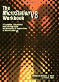 The Microstation V8 Workbook: A Complete Educational and Training Guide for Mastering 2d Applications of Microstation V8