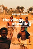 The Village of Waiting, George Packer, 0374527806