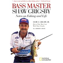 Bass Master Shaw Grigsby: Notes on Fishing and Life