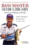 Bass Master Shaw Grigsby, U. S. National Geographic Society Staff and Robert Coram, 0792276132