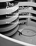 img - for The Guggenheim: Frank Lloyd Wright's Iconoclastic Masterpiece (Great Architects/Great Buildings) book / textbook / text book