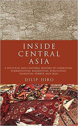 Inside Central Asia A Political And Cultural History Of Uzbekistan Turkmenistan Kazakhstan Kyrgyz Stan Tajikistan Turkey Iran 1st Edition