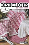 Dishcloths by the Dozen-12 Knit and Crochet Designs that are Small, Easy and Quick to Make-Beginners will Love It!