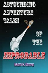 Astounding Adventure Tales of the Improbable