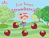 Five Sweet Strawberries: Strawberry Shortcake