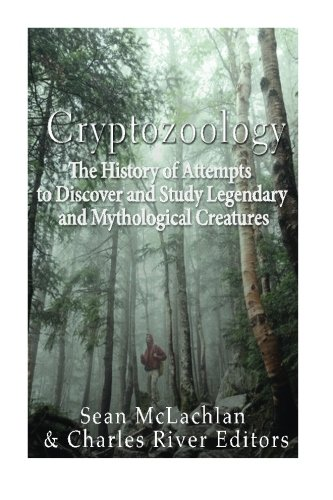 Cryptozoology: The History of Attempts to Discover and Study Legendary and Mythological Creatures