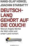 Deutschland gehört auf die Couch!: Warum Angela Merkel die Welt rettet und unser Land ruiniert