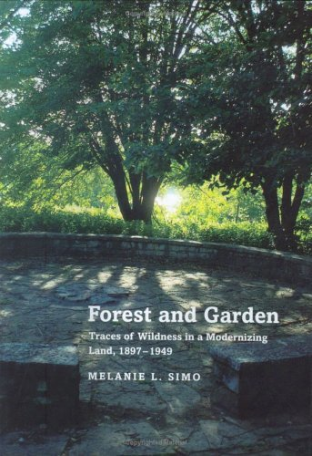 Forest and Garden: Traces of Wildness in a Modernizing Land, 1897–1949