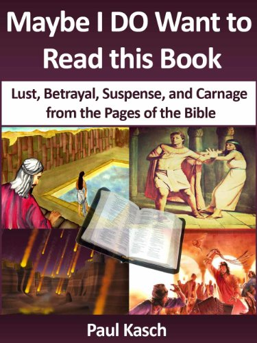 Maybe I DO Want to Read this Book: Lust, Betrayal, Suspense, and Carnage from the Pages of the Bible