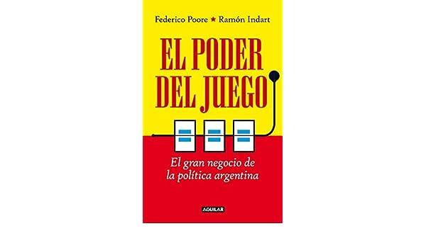 El poder del juego: El gran negocio de la política argentina eBook: Ramón Indart, Federico Poore: Amazon.es: Tienda Kindle