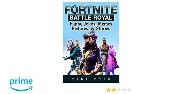 Fortnite Battle Royal Funny Jokes Memes Pictures Stories Mike
