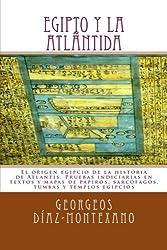 EGIPTO y la ATLÁNTIDA: El origen egipcio de la historia de Atlantis. Pruebas indiciarias en textos y mapas de papiros, sarcófagos, tumbas y templos ... (Volume 4) (Spanish Edition)