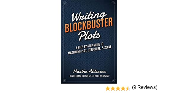 Writing Blockbuster Plots: A Step-by-Step Guide to Mastering Plot ...