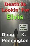 Death Is Lookin' for Elvis, Doug Pennington, 1484140109
