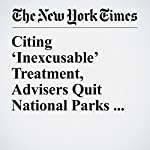 Citing 'Inexcusable' Treatment, Advisers Quit National Parks Panel | Coral Davenport