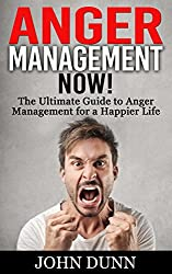 ANGER MANAGEMENT: Anger Management NOW - The Ultimate Guide to Anger Management for a Happier Life: (Anger Management, Irritability, Anger Management for men, Anger Management for women)