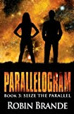 Parallelogram (Book 3: Seize the Parallel), Robin Brande, 0615767591