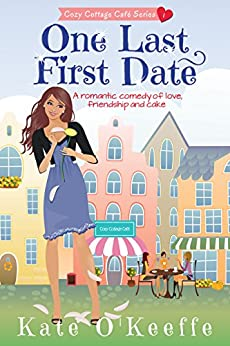 Download for free One Last First Date: A romantic comedy of love, friendship and cake