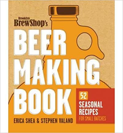 Brooklyn Brew Shop's Beer Making Book: 52 Seasonal Recipes