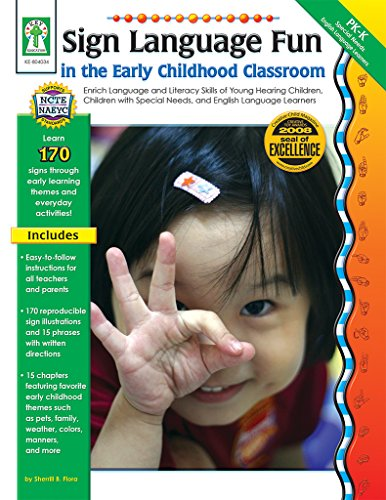 Sign Language Fun in the Early Childhood Classroom, Grades PK - K: Enrich Language and Literacy Skills of Young Hearing Children, Children with Special Needs, and English Language Learners