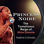 Princess Noire: The Tumultuous Reign of Nina Simone | Nadine Cohodas
