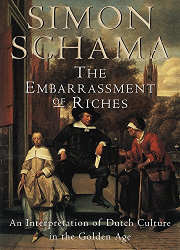 The Embarrassment of Riches: An Interpretation of Dutch Culture in the Golden Age (The Dutch Republic In The Seventeenth Century)