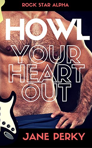 Star Alpha (Howl Your Heart Out (Rock Star Alpha Book 3))