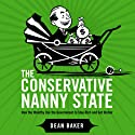 The Conservative Nanny State: How the Wealthy Use the Government to Stay Rich and Get Richer Audiobook by Dean Baker Narrated by Sandra Swafford