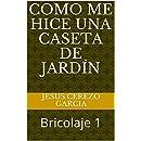Como me hice una caseta de jardín: Bricolaje 1 (Spanish ...