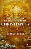 Introduction to the History of Christianity : From the Early Church to the Enlightenment, Herring, George, 0826467377