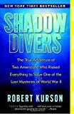 img - for Shadow Divers: The True Adventure of Two Americans Who Risked Everything to Solve One of the Last Mysteries of World War II book / textbook / text book