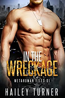 In the Wreckage: (M/M Sci-Fi Military Romance) (Metahuman Files Book 1) by [Turner, Hailey]